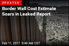 Leaked Report: Border Wall Will Cost $21.6B, Take 3.5 Years