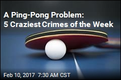 A Ping-Pong Problem: 5 Craziest Crimes of the Week