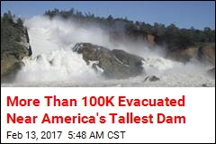More Than 100K Evacuated Near America's Tallest Dam