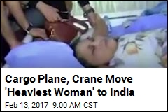 Cargo Plane, Crane Move 'Heaviest Woman' to India
