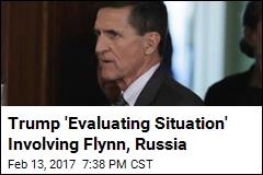 Trump 'Evaluating Situation' Involving Flynn, Russia