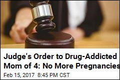 Judge's Order to Drug-Addicted Mom of 4: No More Pregnancies