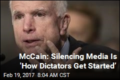 McCain: Silencing Media Is 'How Dictators Get Started'