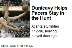 Dunleavy Helps Pacers Stay in the Hunt