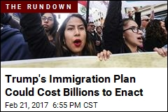 Trump's Immigration Plan Could Cost Billions to Enact