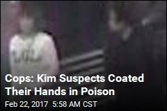 Cops: Kim Suspects Coated Their Hands in Poison