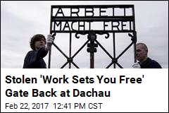 Stolen 'Works Sets You Free' Gate Back at Dachau