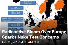 Radioactive Bloom Over Europe Sparks Nuke Test Concerns