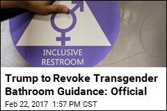 Trump to Revoke Transgender Bathroom Guidance: Official