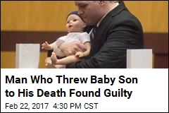 Man Who Threw Baby Son to His Death Found Guilty