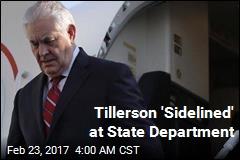 Tillerson 'Sidelined' at State Department