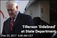 Tillerson 'Sidelined' at State Department