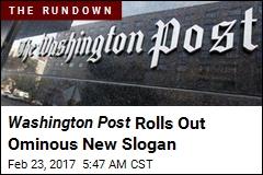 Washington Post Rolls Out Ominous New Slogan