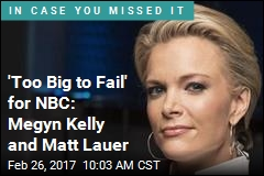 'Too Big to Fail' for NBC: Megyn Kelly and Matt Lauer
