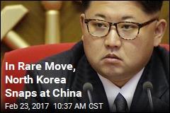 In Rare Move, North Korea Snaps at China