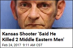 Kansas Shooter 'Said He Killed 2 Middle Eastern Men'