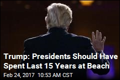 Trump: Presidents Should Have Spent Last 15 Years at Beach