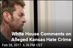 White House Comments on Alleged Kansas Hate Crime
