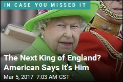 The Next King of England? American Says It's Him