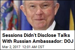 Sessions Didn't Disclose Talks With Russian Ambassador: DOJ