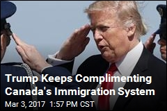 Trump Keeps Complimenting Canada's Immigration System
