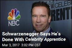 Schwarzenegger Says He's Done With Celebrity Apprentice