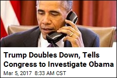 Trump Wants Congress to Probe Obama Wiretap Claim