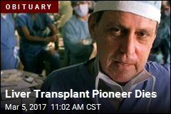 Liver Transplant Pioneer Dies