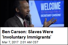 Carson Slammed for Describing Slaves as 'Immigrants'