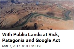 Patagonia, Google Try to Save Public Lands With VR Site