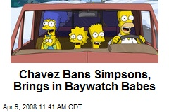 Chavez Bans Simpsons, Brings in Baywatch Babes
