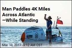 Man Paddles 4K Miles Across Atlantic —While Standing
