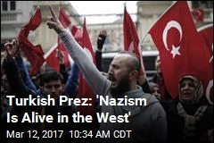 Turkish Prez: 'Nazism Is Alive in the West'
