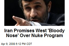 Iran Promises West 'Bloody Nose' Over Nuke Program