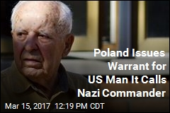 Poland Issues Warrant for Elderly US Man It Calls Nazi Commander