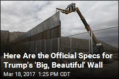 Here Are the Official Specs for Trump's 'Big, Beautiful' Wall