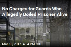 No Charges for Guards Who Allegedly Boiled Prisoner Alive