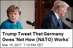 Trump Tweet That Germany Owes 'Not How (NATO) Works'