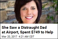 She Saw a Distraught Dad at Airport, Spent $749 to Help