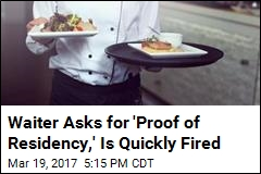 Waiter Asks for 'Proof of Residency,' Is Quickly Fired