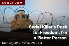 Serial Killer's Push for Freedom: I'm a 'Better Person'