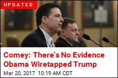 Comey: There's No Evidence Obama Wiretapped Trump