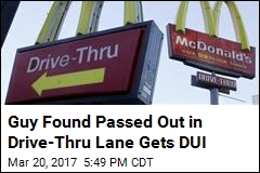 Guy Found Passed Out in Drive-Thru Lane Gets DUI
