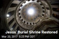 Jesus' Burial Shrine Restored