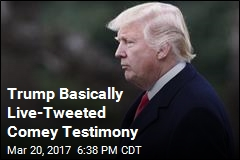 Trump Basically Live-Tweeted Comey Testimony