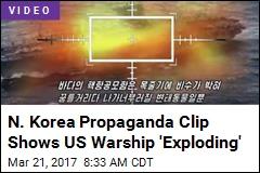 N. Korea Propaganda Clip Shows US Warship 'Exploding'