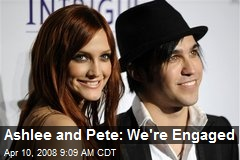 Ashlee and Pete: We're Engaged