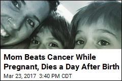 Mom Beats Cancer While Pregnant, Dies a Day After Birth
