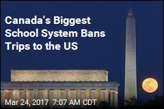 Canada's Biggest School System Bans Trips to the US