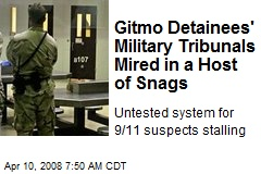 Gitmo Detainees' Military Tribunals Mired in a Host of Snags